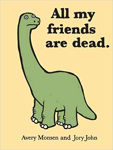 """Book Cover: """"All My Friends are Dead"""" by Avery Monsen and Jory John"""
