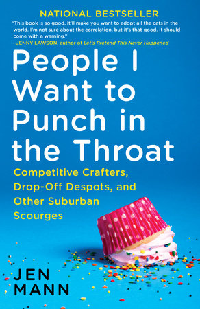 """Book Cover: """"People I Want to Punch in the Throat"""" by Jen Mann"""
